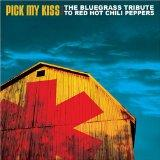 Pick My Kiss: Bluegrass Tribute to Red Hot Chili P