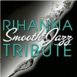 Rihanna Smooth Jazz Tribute