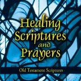 Healing Scriptures and Prayers Vol. 1: Old Testament